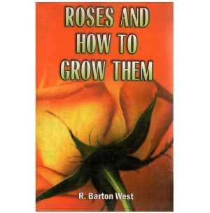 Roses and How to Grow Them