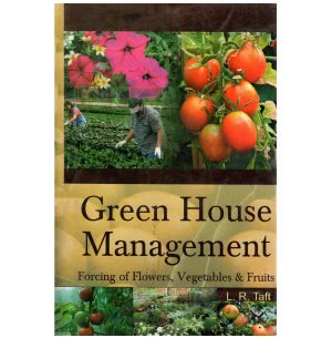 Green House Management - Forcing of Flowers, Vegetables & Fruits