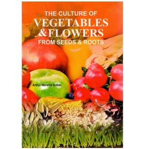 The Culture of Vegetables & Flowers from Seeds & Roots